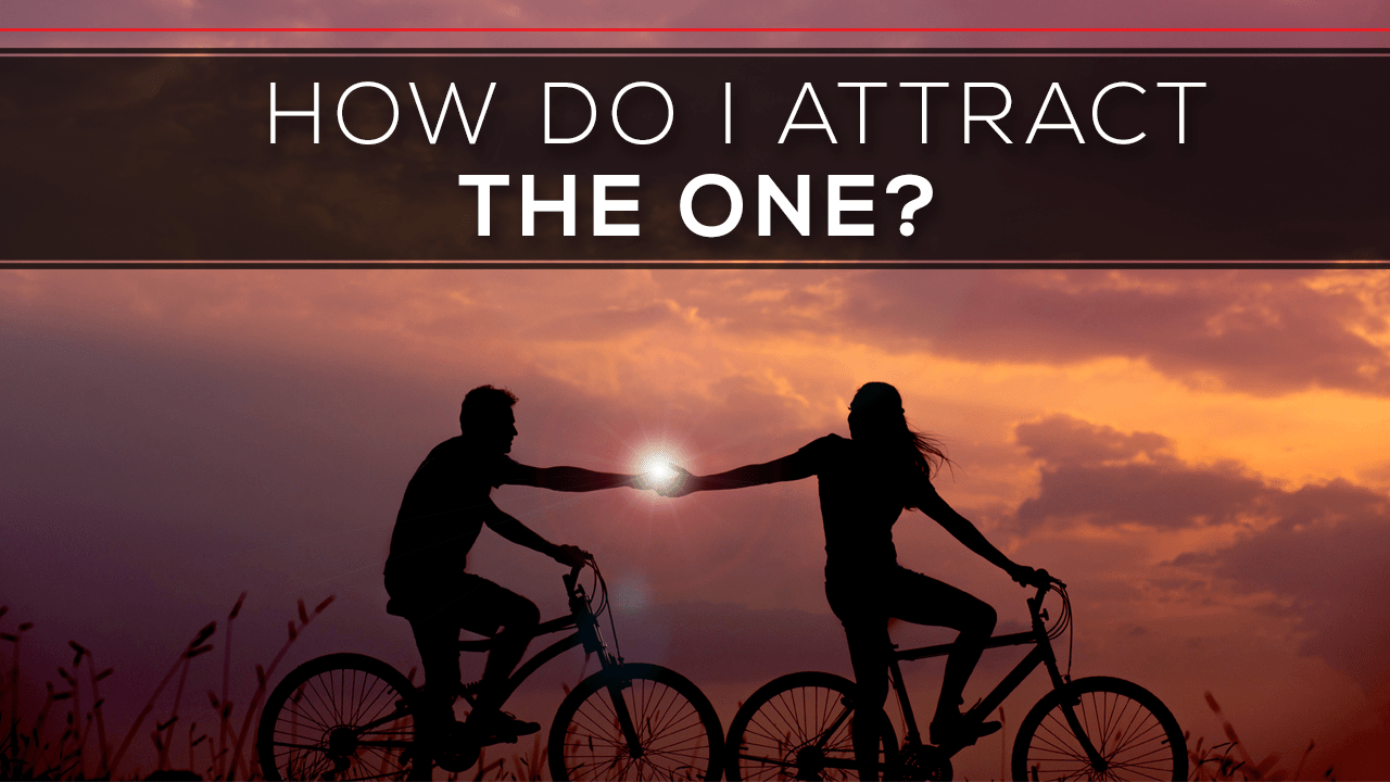 Day 183 - How do I attract THE ONE?
