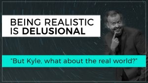 Being Realistic is Delusional