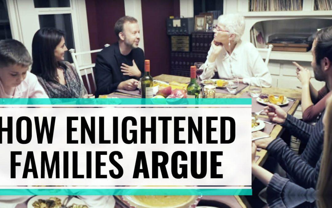 How Enlightened Families Argue