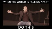 When the World is Falling Apart, Do This