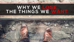 Why We Lose the Things We Want