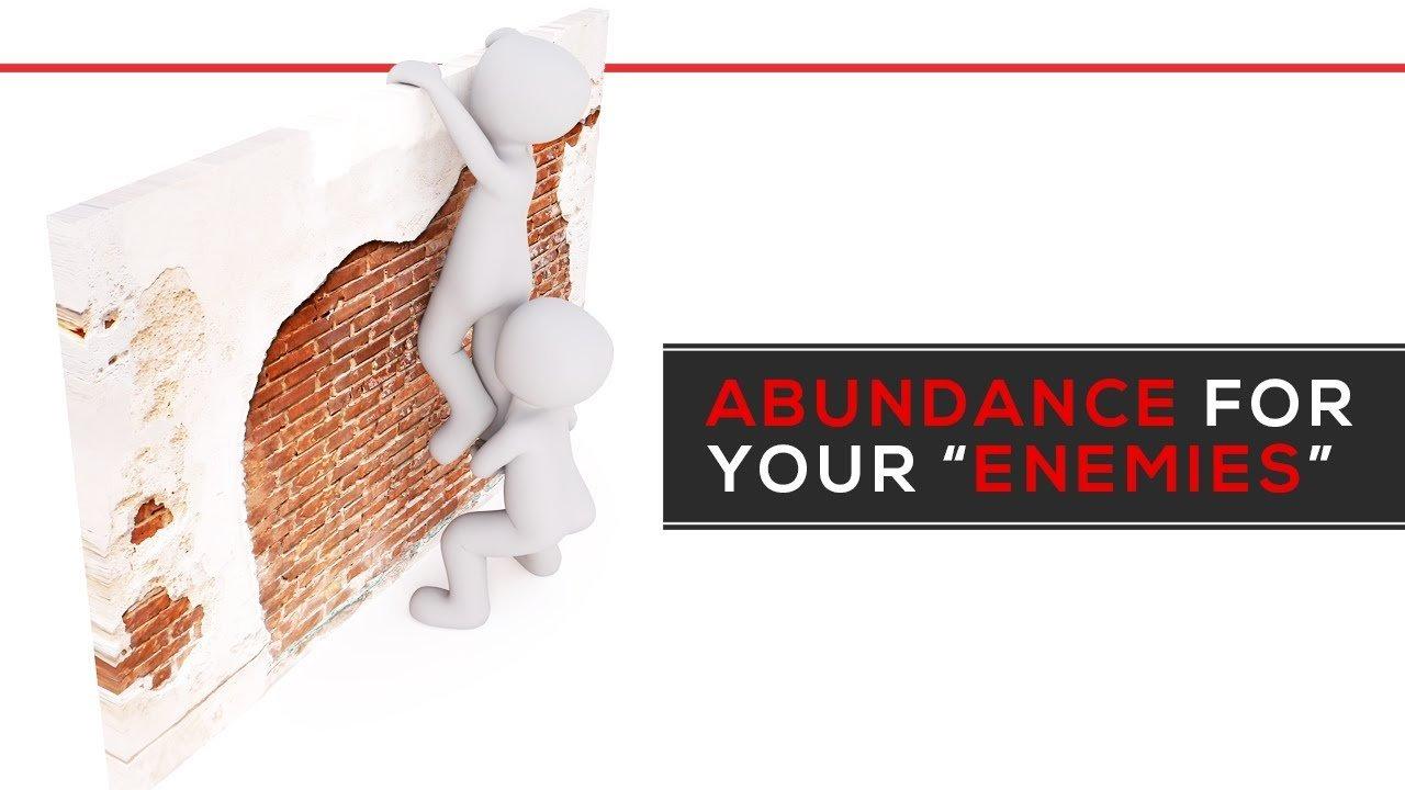"""Abundance For Your """"Enemies"""""""