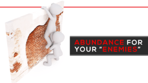 "Abundance For Your ""Enemies"""