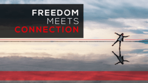 Freedom Meets Connection