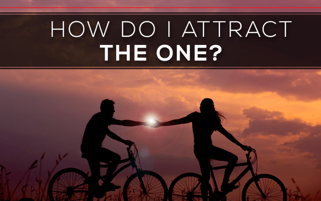 How Do I Attract THE ONE?