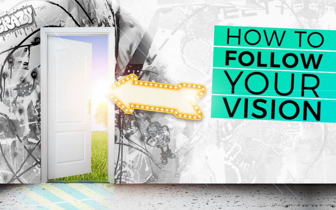 How to Follow Your Vision
