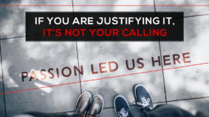 If You Are Justifying It, It's Not Your Calling