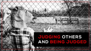 Judging Others and Being Judged