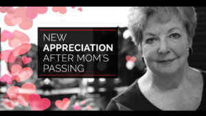 New Appreciation After Mom's Passing :)