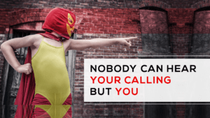 Nobody Can Hear Your Calling But You