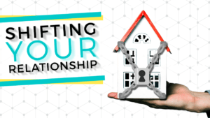Shifting Your Relationship