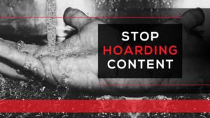 Stop Hoarding Content