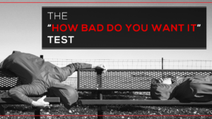 "The ""How Bad Do You Want It"" Test"