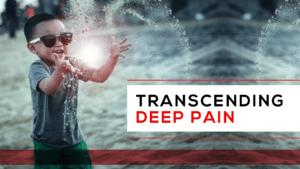 Transcending Deep Pain