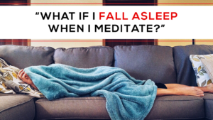 """What If I Fall Asleep While I Meditate?"""