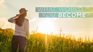 What Would You Become?