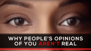 Why People's Opinions of You Aren't Real