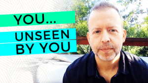 You…Unseen By You