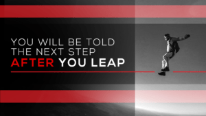 You Will Be Told the Next Step AFTER YOU LEAP