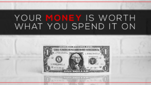 Your Money is Worth What You Spend It On