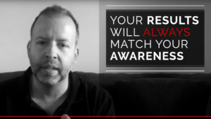 Your results will always match your awareness