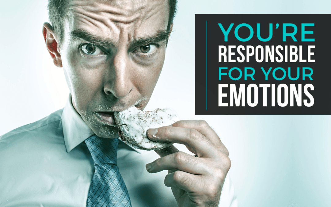 You're Responsible for Your Emotions