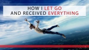 How I Let Go and Received Everything