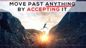 Move Past Anything by Accepting It