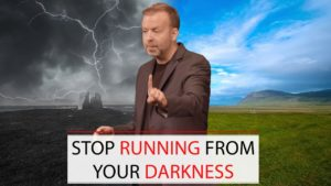 Stop Running from Your Darkness