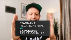 Stagnant Relationships vs Expansive Relationships