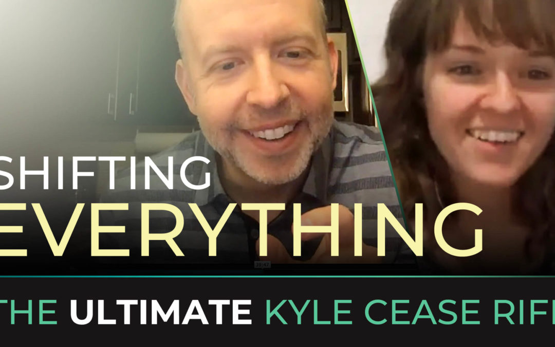 Shifting EVERYTHING. The Ultimate Kyle Cease Riff