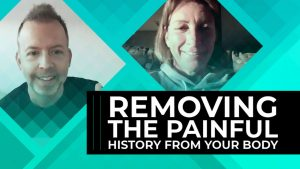 Removing the Painful History from Your Body