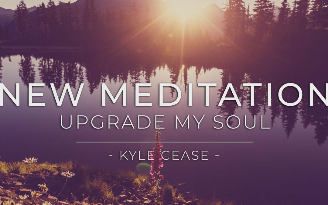 """Upgrade My Soul"" Guided Meditation – Kyle Cease"