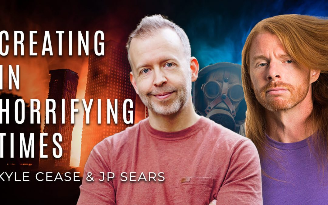 Creating In Horrifying Times – Kyle Cease & JP Sears
