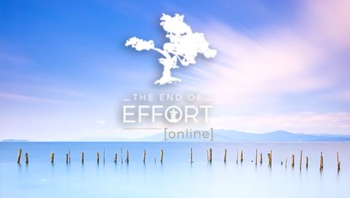 The End of Effort Meditation Retreat