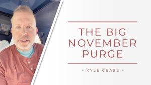 The Big November Purge – Kyle Cease