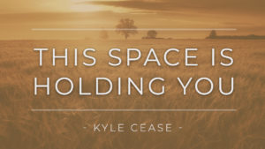This Space Is Holding You – Kyle Cease
